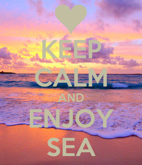 KEEP CALM AND ENJOY SEA
