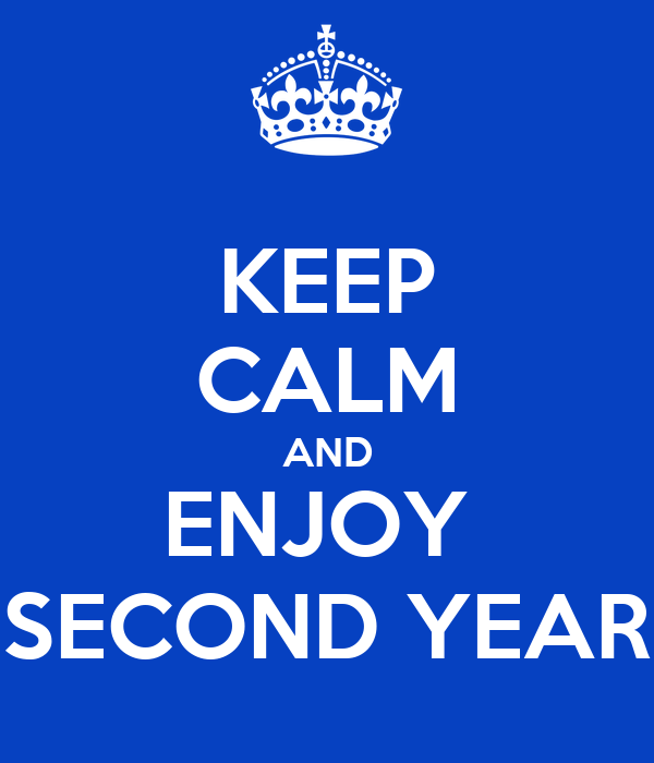 KEEP CALM AND ENJOY  SECOND YEAR