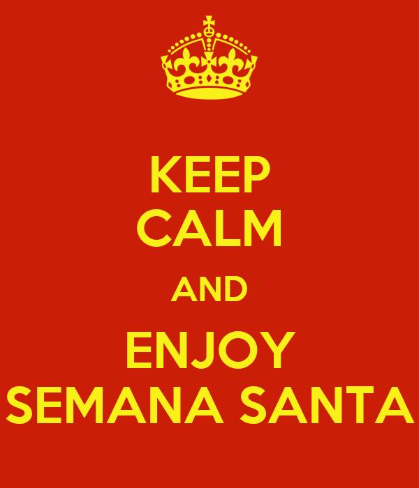 KEEP CALM AND ENJOY SEMANA SANTA