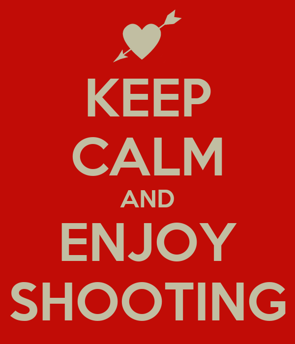 KEEP CALM AND ENJOY SHOOTING