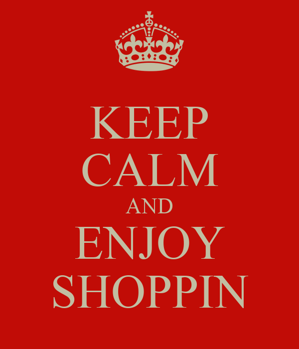 KEEP CALM AND ENJOY SHOPPIN