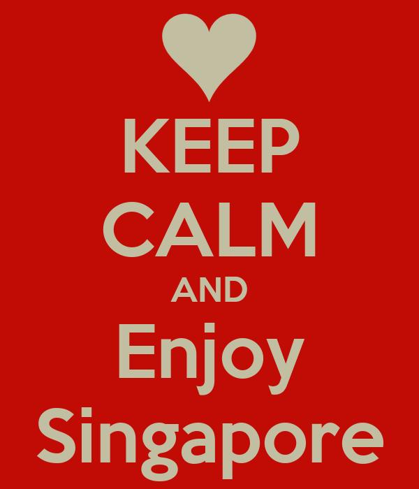 KEEP CALM AND Enjoy Singapore