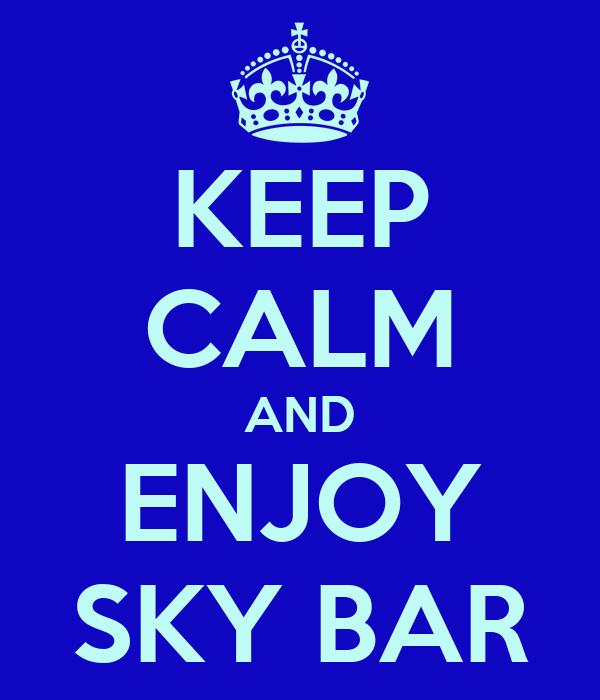 KEEP CALM AND ENJOY SKY BAR