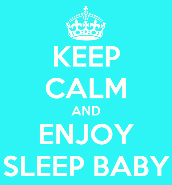 KEEP CALM AND ENJOY SLEEP BABY