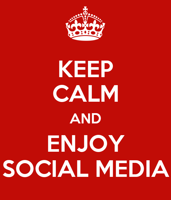 KEEP CALM AND ENJOY SOCIAL MEDIA