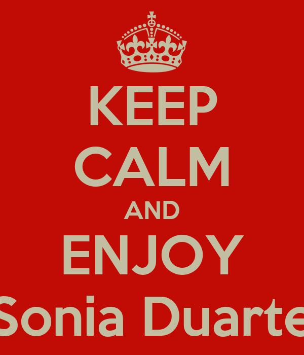 KEEP CALM AND ENJOY Sonia Duarte