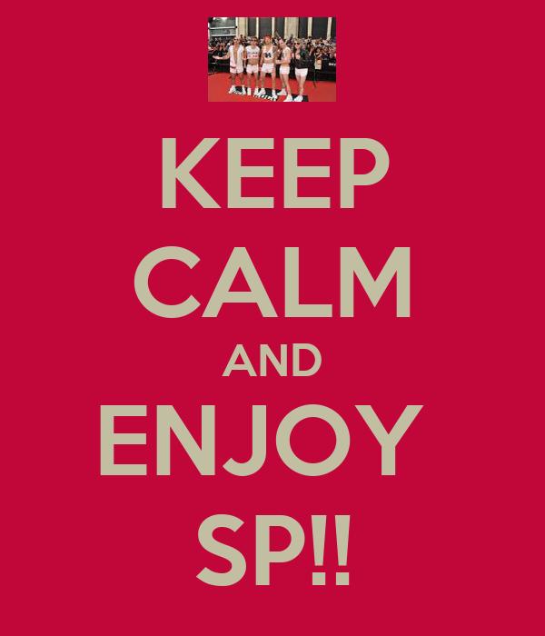 KEEP CALM AND ENJOY  SP!!