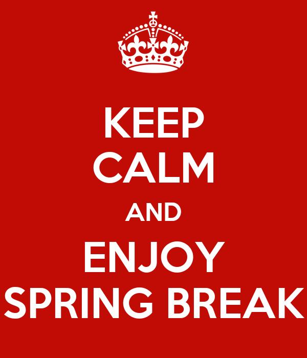 KEEP CALM AND ENJOY SPRING BREAK