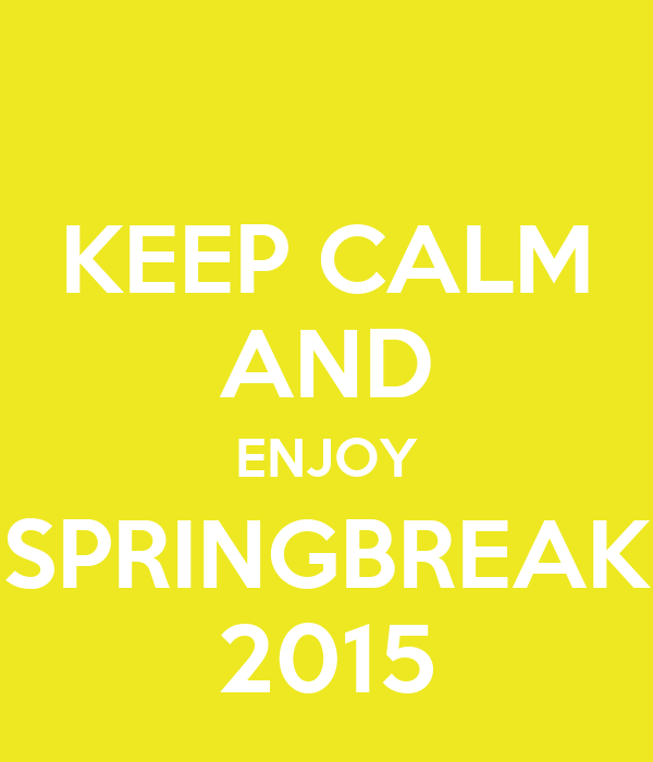 KEEP CALM AND ENJOY SPRINGBREAK 2015