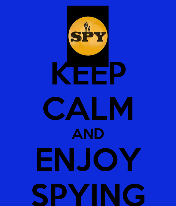 KEEP CALM AND ENJOY SPYING