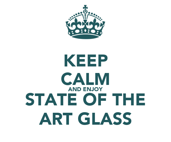 KEEP CALM AND ENJOY STATE OF THE ART GLASS