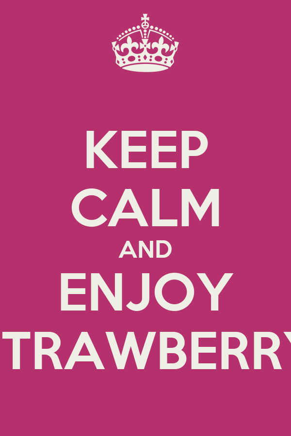 KEEP CALM AND ENJOY STRAWBERRY