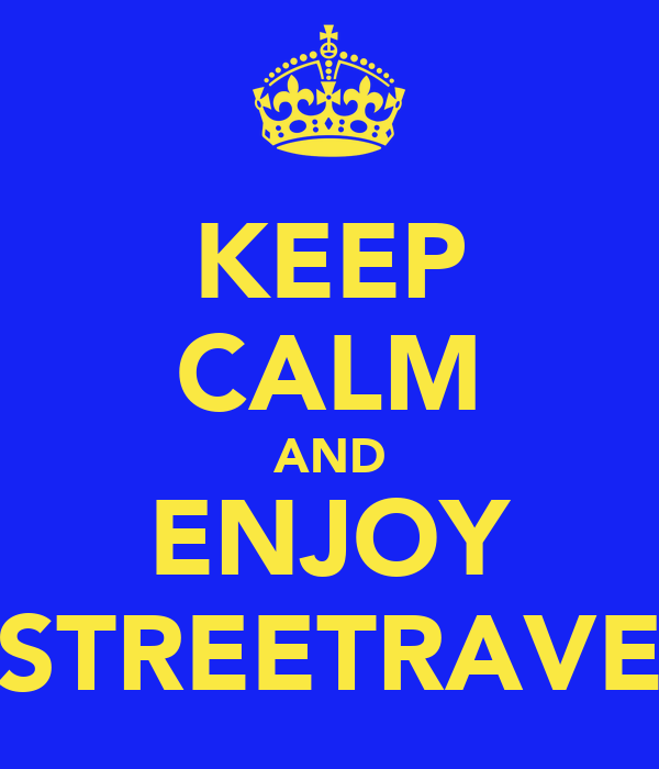 KEEP CALM AND ENJOY STREETRAVE