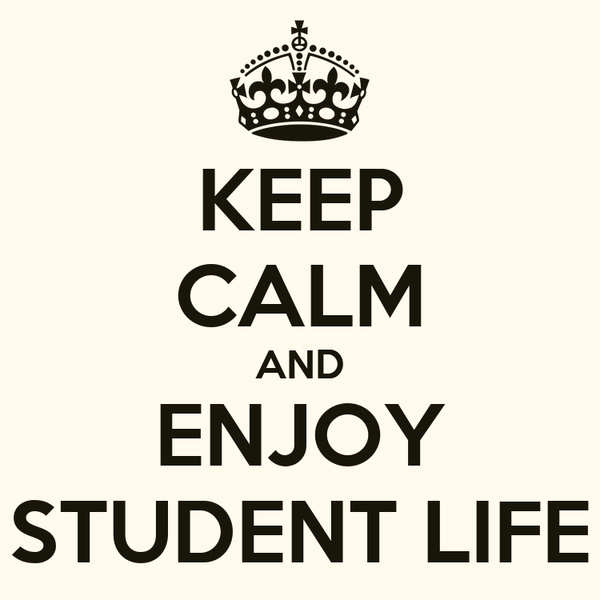 KEEP CALM AND ENJOY STUDENT LIFE