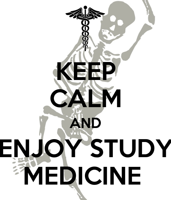 KEEP CALM AND ENJOY STUDY MEDICINE