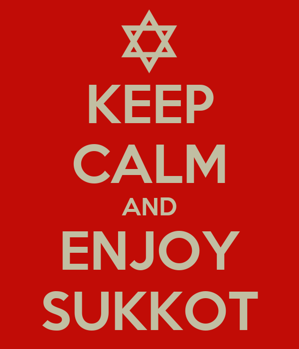 KEEP CALM AND ENJOY SUKKOT