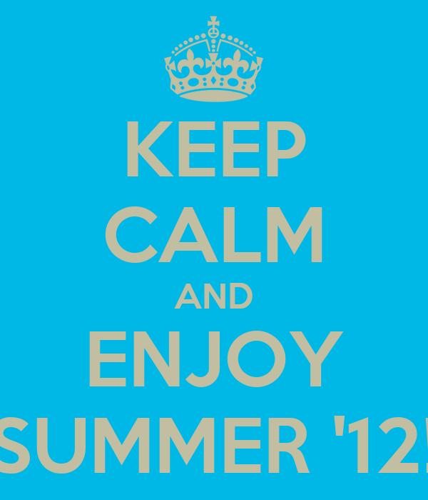 KEEP CALM AND ENJOY SUMMER '12!