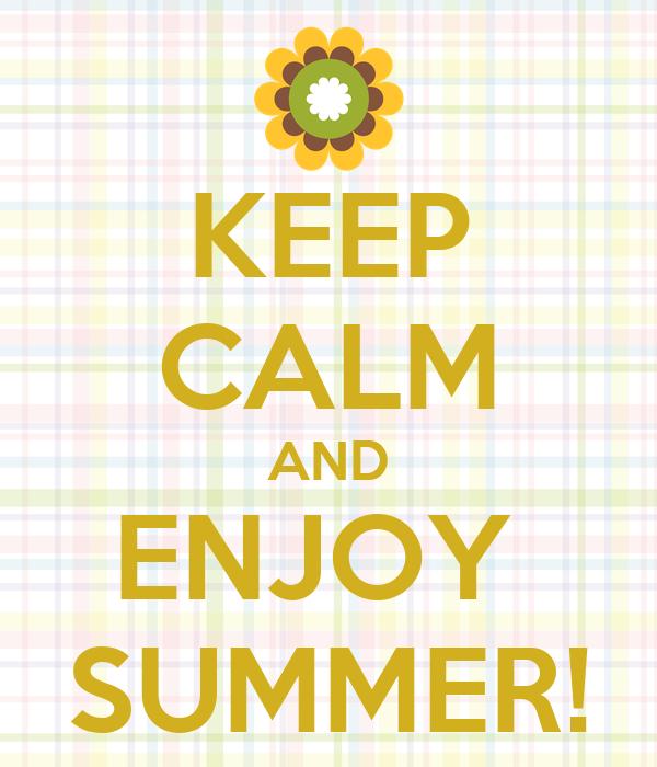 KEEP CALM AND ENJOY  SUMMER!