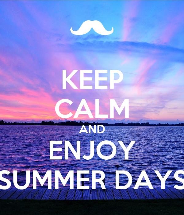 KEEP CALM AND ENJOY SUMMER DAYS