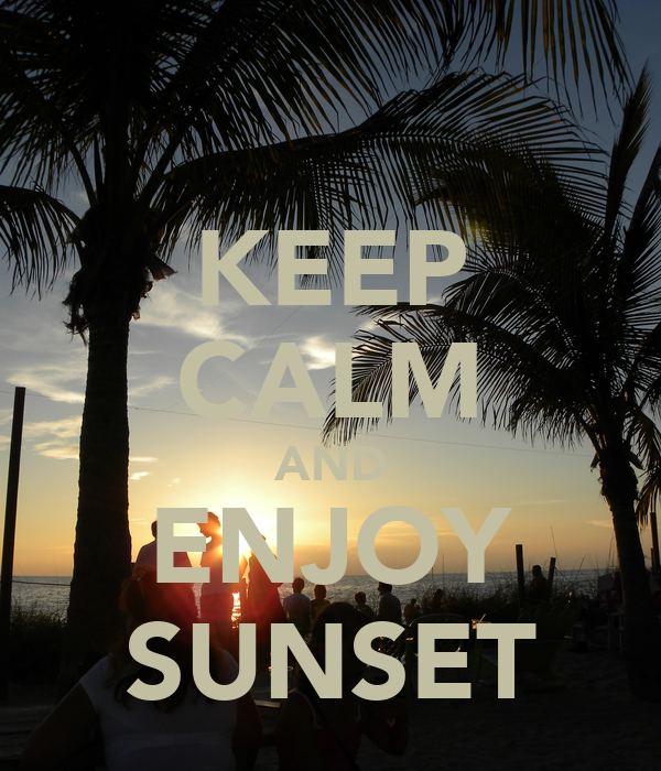 KEEP CALM AND ENJOY SUNSET