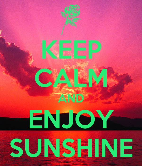 KEEP CALM AND ENJOY SUNSHINE