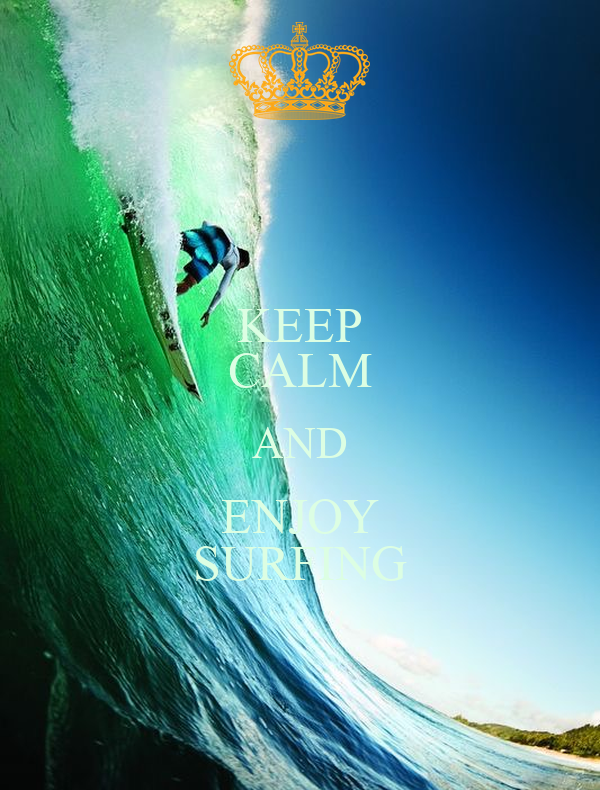 KEEP CALM AND ENJOY SURFING