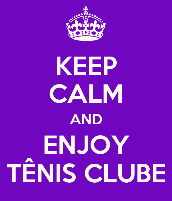 KEEP CALM AND ENJOY TÊNIS CLUBE