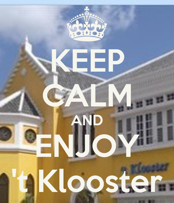 KEEP CALM AND ENJOY 't Klooster