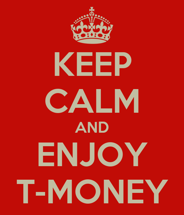 KEEP CALM AND ENJOY T-MONEY