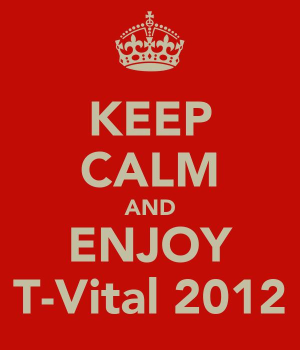 KEEP CALM AND ENJOY T-Vital 2012