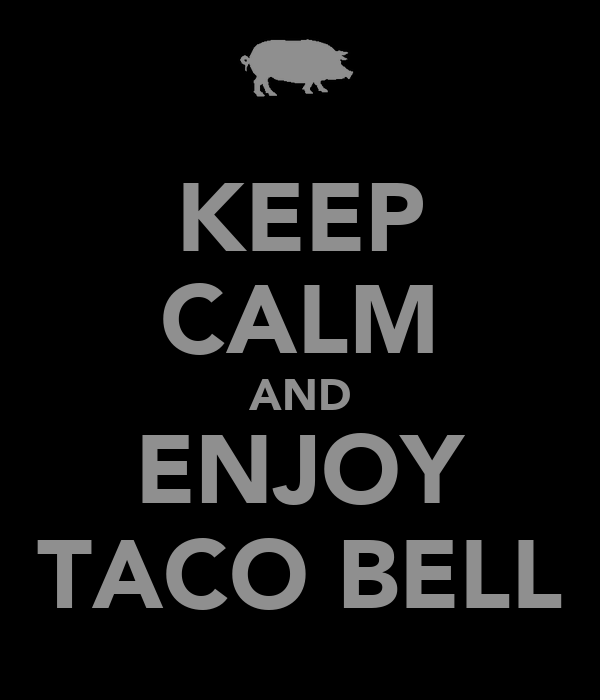 KEEP CALM AND ENJOY TACO BELL