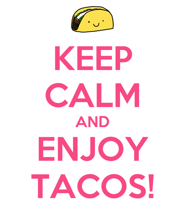 KEEP CALM AND ENJOY TACOS!