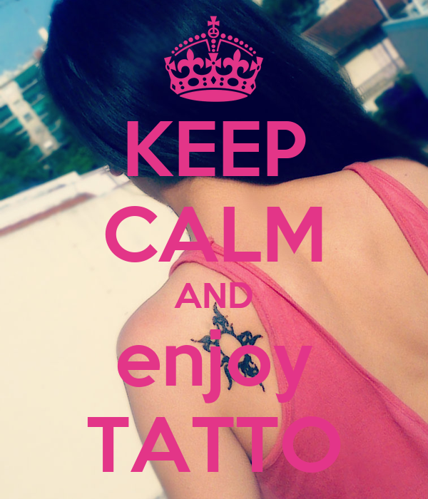 KEEP CALM AND enjoy TATTO
