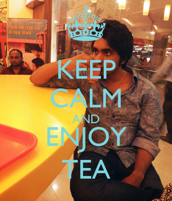 KEEP CALM AND ENJOY TEA