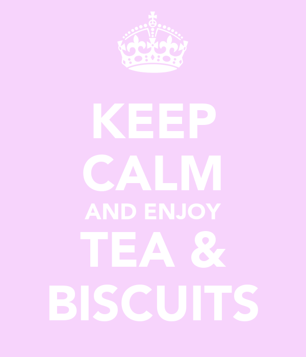 KEEP CALM AND ENJOY TEA & BISCUITS