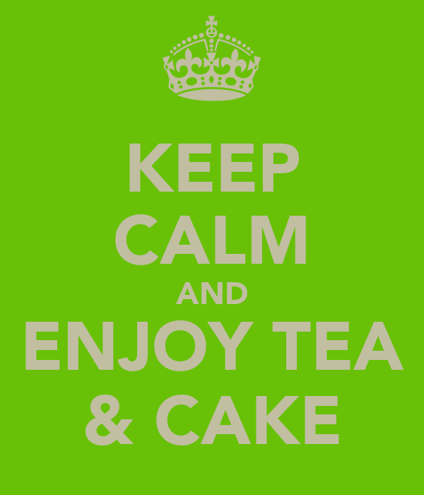KEEP CALM AND ENJOY TEA & CAKE