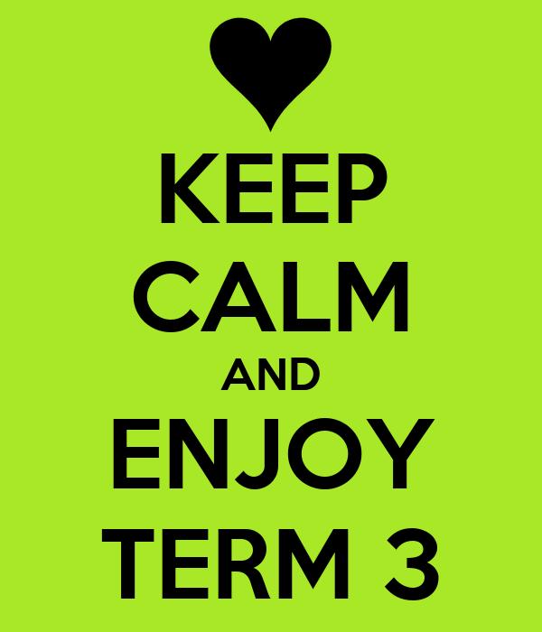 KEEP CALM AND ENJOY TERM 3