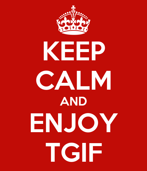 KEEP CALM AND ENJOY TGIF