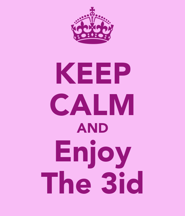 KEEP CALM AND Enjoy The 3id