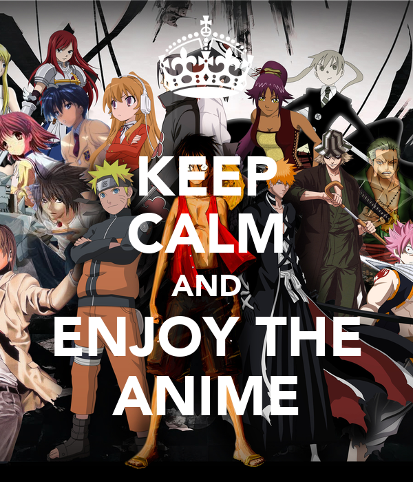 KEEP CALM AND ENJOY THE ANIME