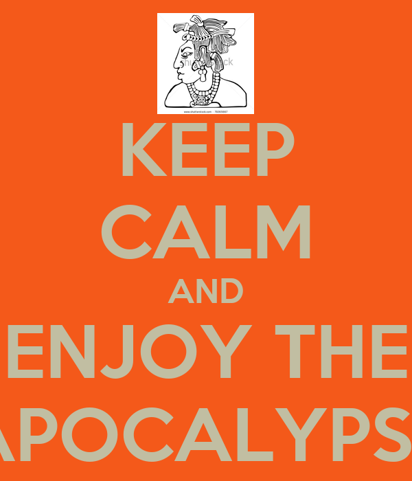 KEEP CALM AND ENJOY THE APOCALYPSE