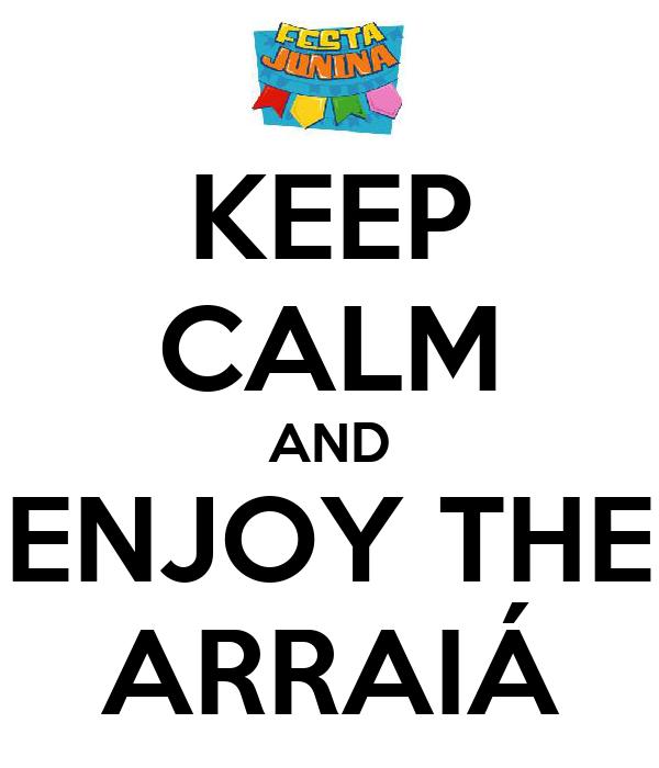 KEEP CALM AND ENJOY THE ARRAIÁ