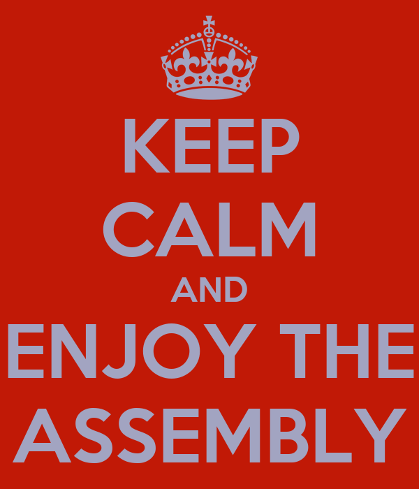 KEEP CALM AND ENJOY THE ASSEMBLY
