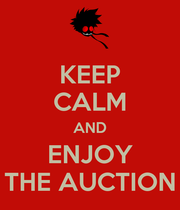 KEEP CALM AND ENJOY THE AUCTION