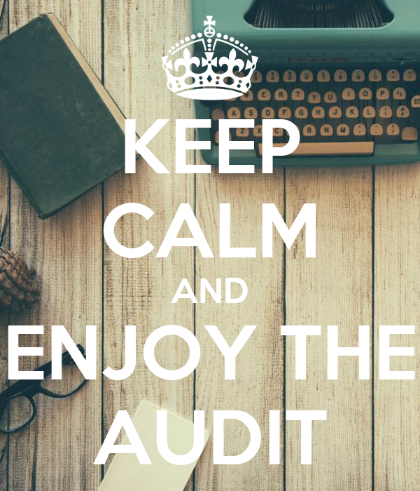 KEEP CALM AND ENJOY THE AUDIT