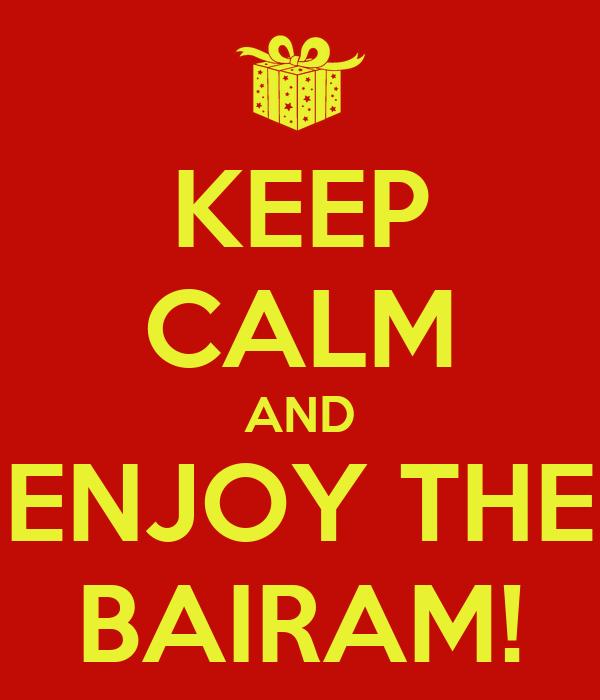 KEEP CALM AND ENJOY THE BAIRAM!