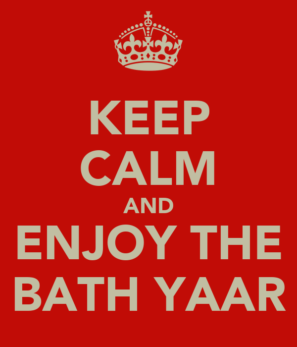 KEEP CALM AND ENJOY THE BATH YAAR