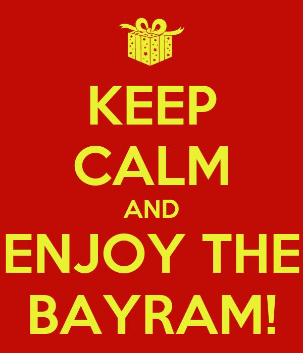 KEEP CALM AND ENJOY THE BAYRAM!