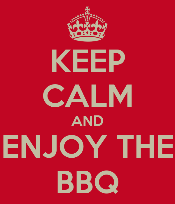 KEEP CALM AND ENJOY THE BBQ