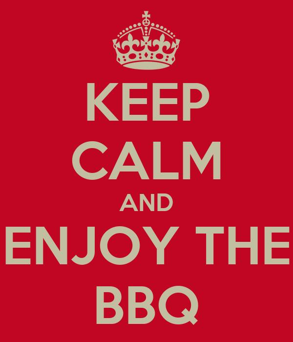 KEEP CALM AND ENJOY THE BBQ